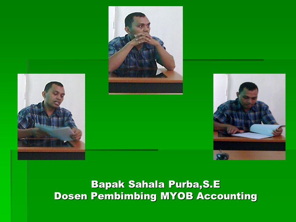Bapak Sahala Purba,S.E Dosen Pembimbing MYOB Accounting