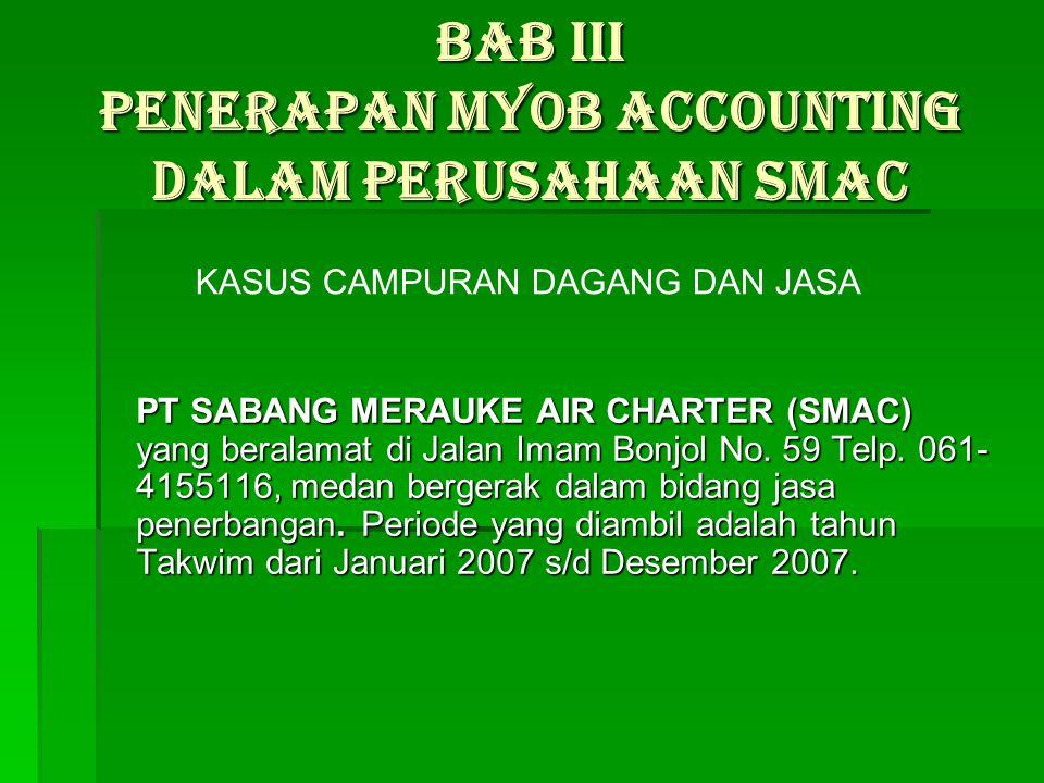 BAB III PENERAPAN MYOB ACCOUNTING DALAM PERUSAHAAN SMAC
