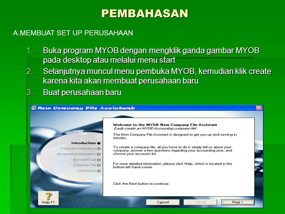 PEMBAHASAN A.MEMBUAT SET UP PERUSAHAAN. Buka program MYOB dengan mengklik ganda gambar MYOB pada desktop atau melalui menu start.