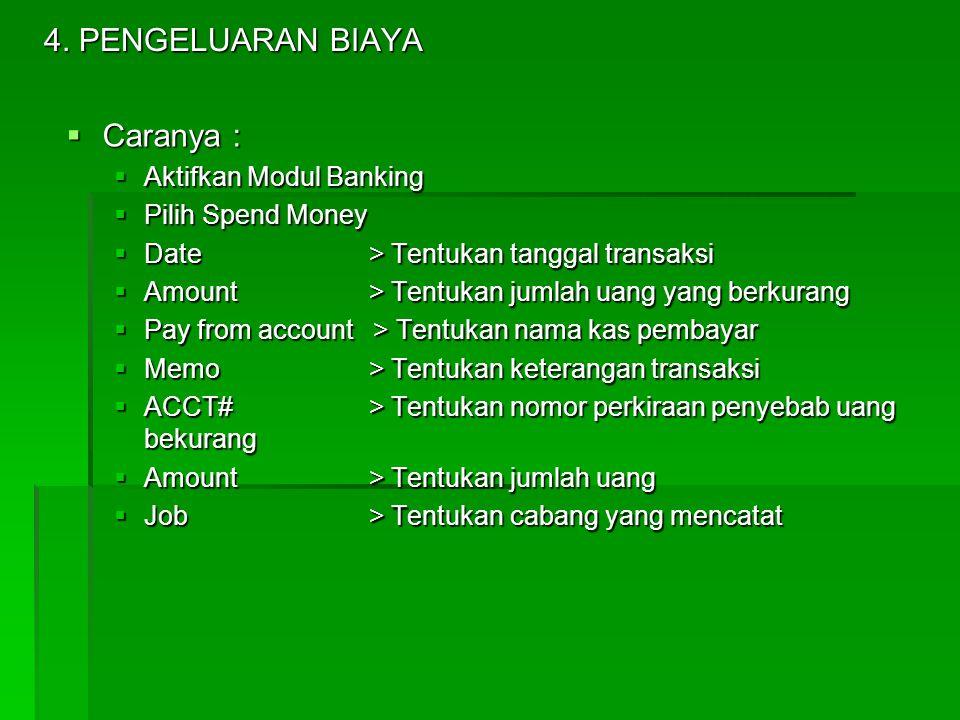 4. PENGELUARAN BIAYA Caranya : Aktifkan Modul Banking