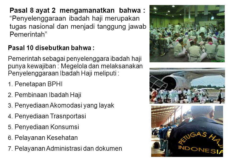 Pasal 8 ayat 2 mengamanatkan bahwa : Penyelenggaraan ibadah haji merupakan tugas nasional dan menjadi tanggung jawab Pemerintah