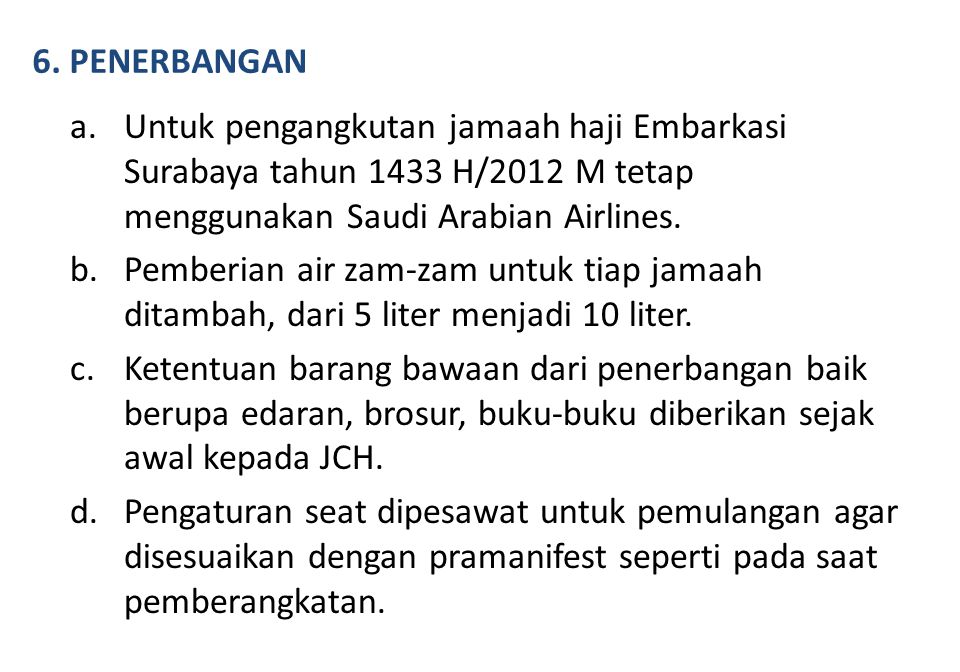 6. PENERBANGAN Untuk pengangkutan jamaah haji Embarkasi Surabaya tahun 1433 H/2012 M tetap menggunakan Saudi Arabian Airlines.