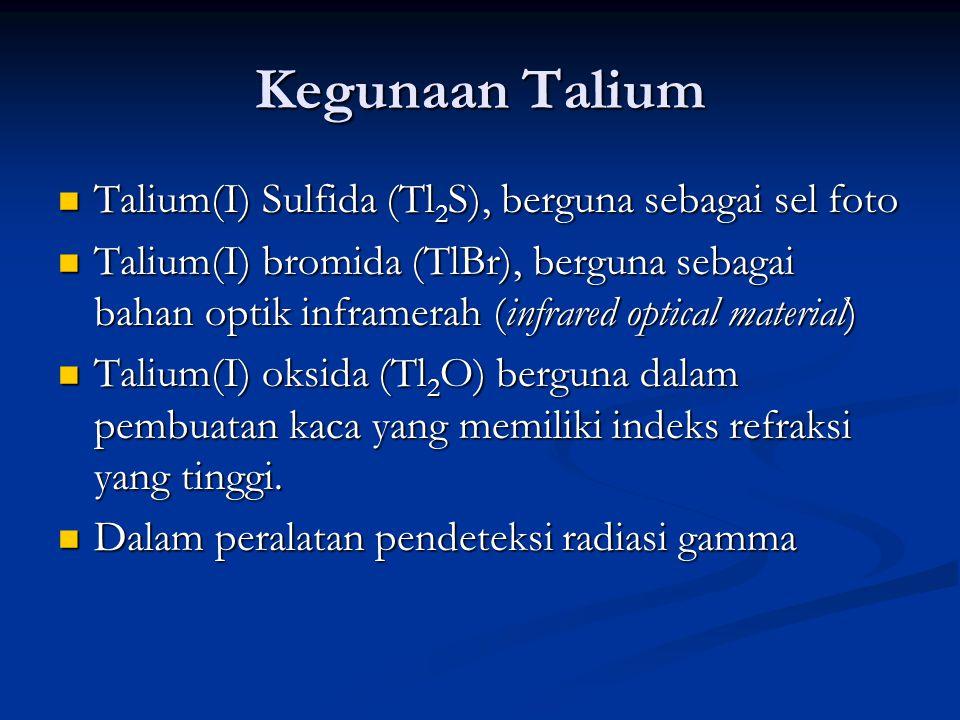 Kegunaan Talium Talium(I) Sulfida (Tl2S), berguna sebagai sel foto
