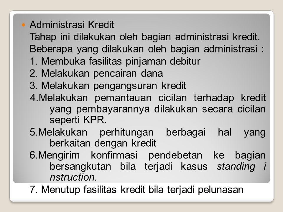 Administrasi Kredit Tahap ini dilakukan oleh bagian administrasi kredit. Beberapa yang dilakukan oleh bagian administrasi :