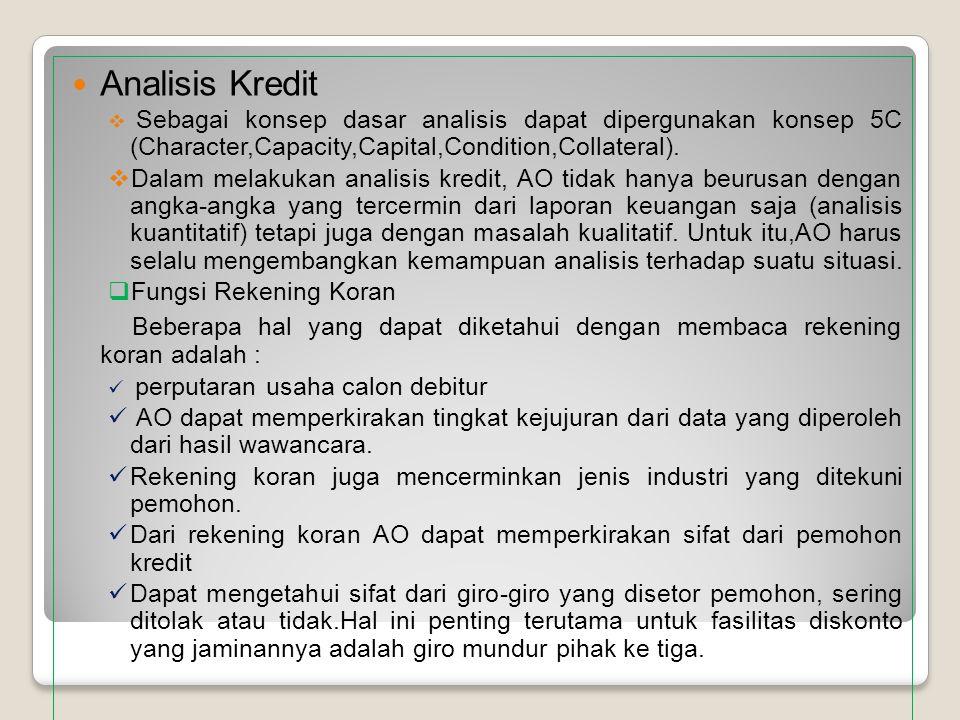 Analisis Kredit Sebagai konsep dasar analisis dapat dipergunakan konsep 5C (Character,Capacity,Capital,Condition,Collateral).
