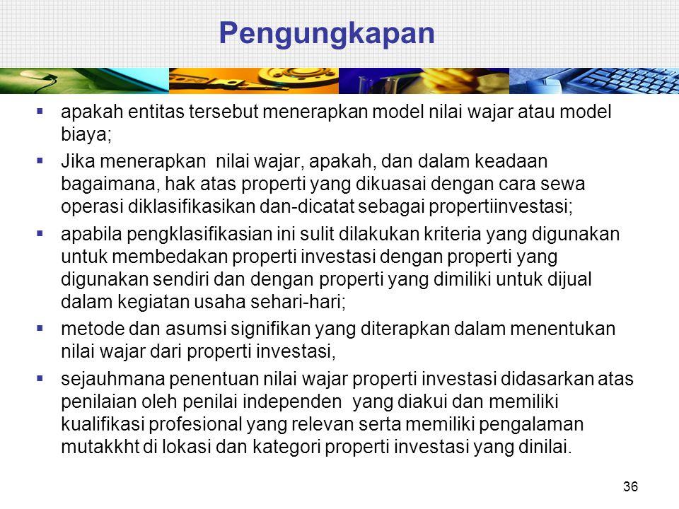 Pengungkapan apakah entitas tersebut menerapkan model nilai wajar atau model biaya;