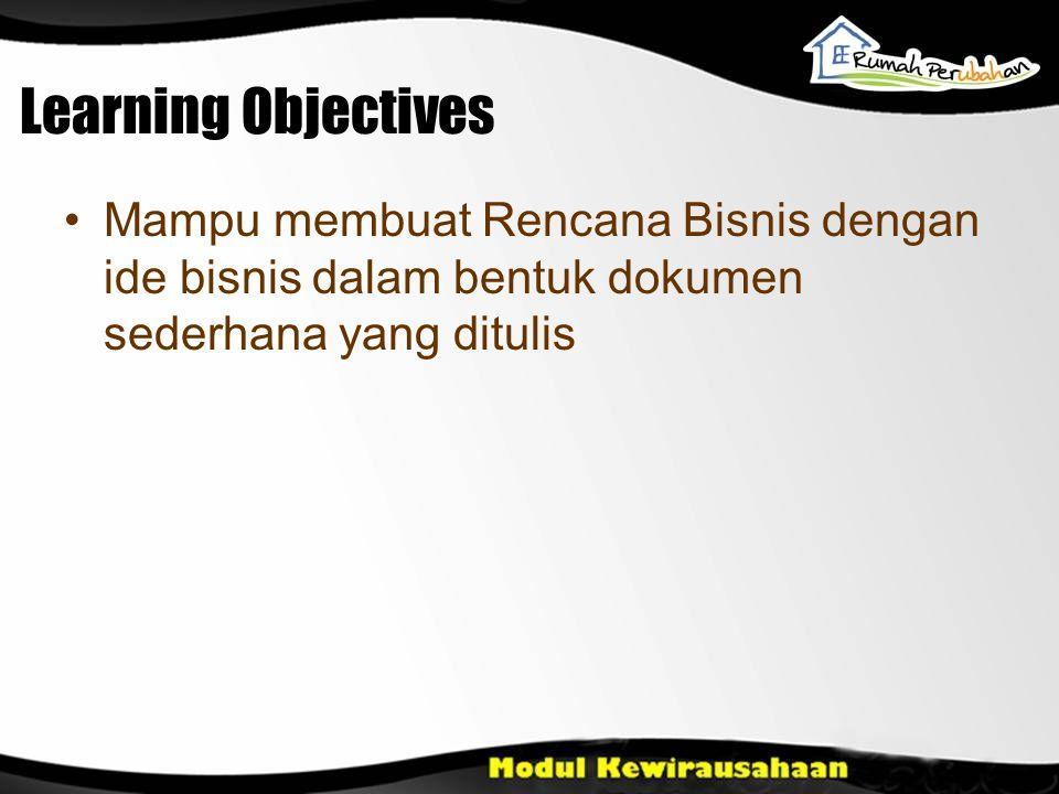Learning Objectives Mampu membuat Rencana Bisnis dengan ide bisnis dalam bentuk dokumen sederhana yang ditulis.