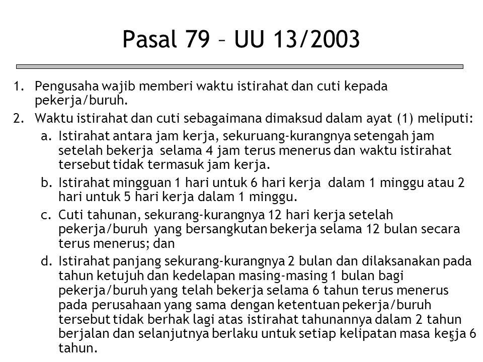 Pasal 79 – UU 13/2003 Pengusaha wajib memberi waktu istirahat dan cuti kepada pekerja/buruh.