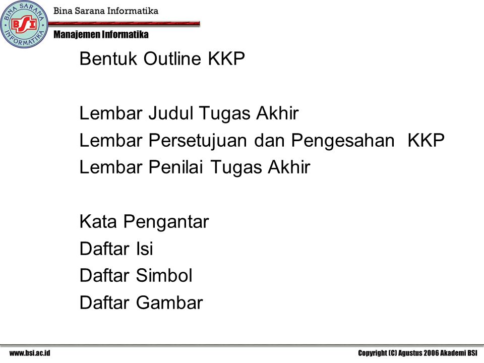 Bentuk Outline KKP Lembar Judul Tugas Akhir. Lembar Persetujuan dan Pengesahan KKP. Lembar Penilai Tugas Akhir.