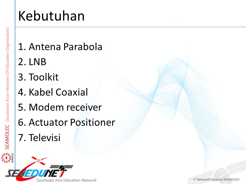 Kebutuhan 1. Antena Parabola 2. LNB 3. Toolkit 4. Kabel Coaxial