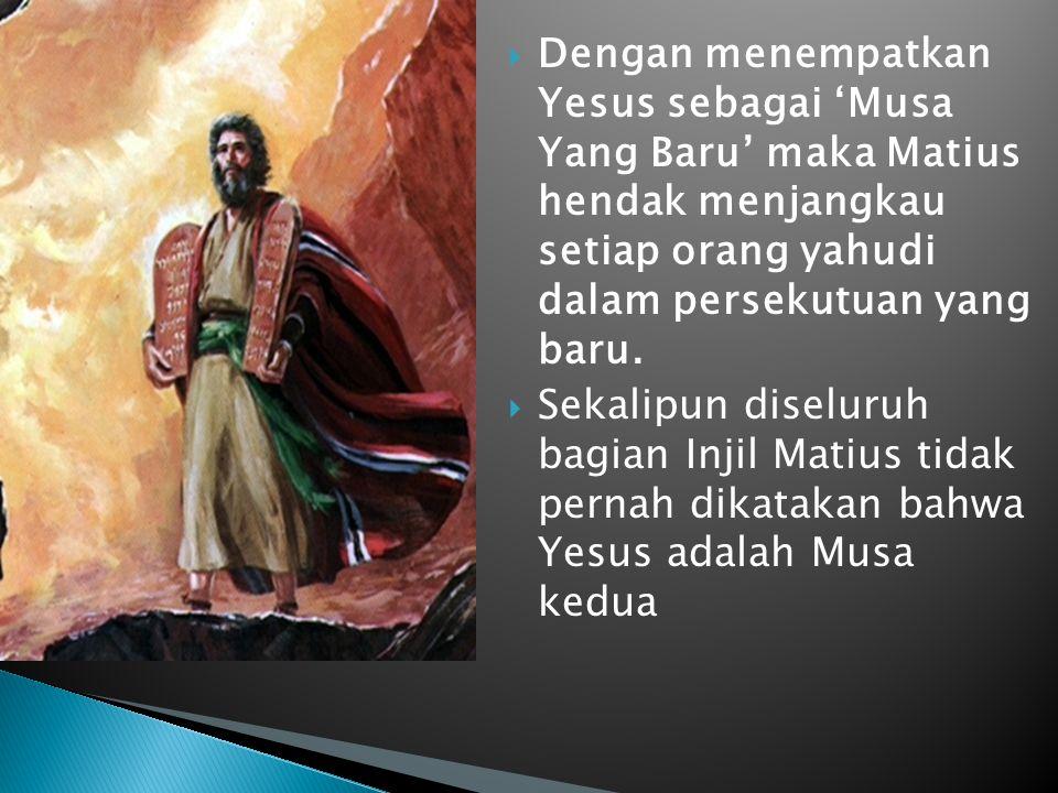 Dengan menempatkan Yesus sebagai 'Musa Yang Baru' maka Matius hendak menjangkau setiap orang yahudi dalam persekutuan yang baru.