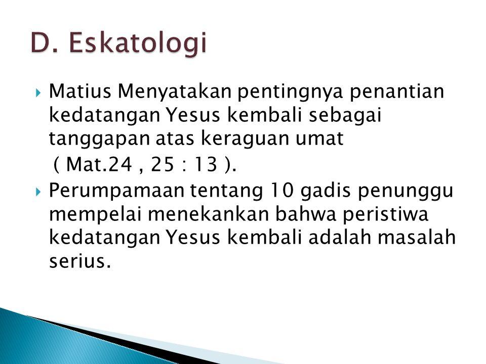 D. Eskatologi Matius Menyatakan pentingnya penantian kedatangan Yesus kembali sebagai tanggapan atas keraguan umat.