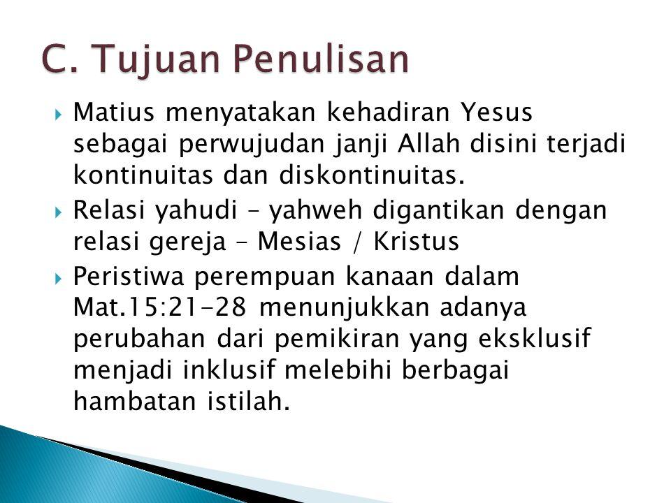 C. Tujuan Penulisan Matius menyatakan kehadiran Yesus sebagai perwujudan janji Allah disini terjadi kontinuitas dan diskontinuitas.
