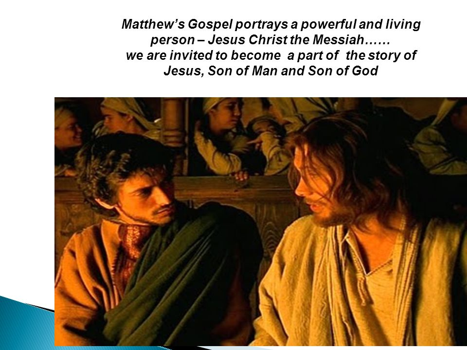 Matthew's Gospel portrays a powerful and living person – Jesus Christ the Messiah……