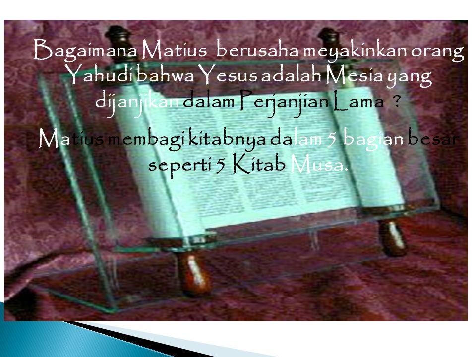 Matius membagi kitabnya dalam 5 bagian besar seperti 5 Kitab Musa.