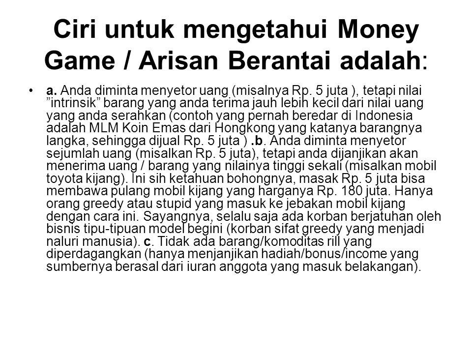 Ciri untuk mengetahui Money Game / Arisan Berantai adalah: