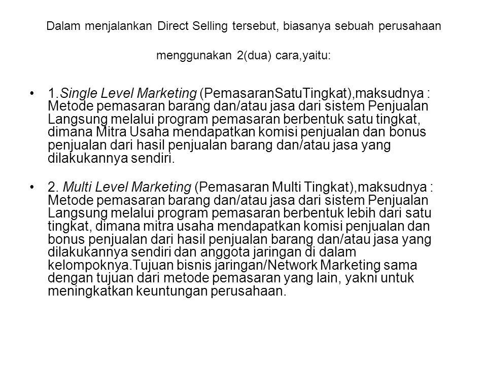 Dalam menjalankan Direct Selling tersebut, biasanya sebuah perusahaan menggunakan 2(dua) cara,yaitu: