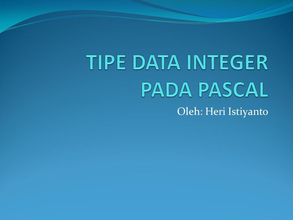 TIPE DATA INTEGER PADA PASCAL