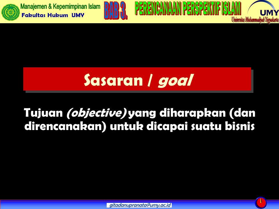 Sasaran / goal Tujuan (objective) yang diharapkan (dan direncanakan) untuk dicapai suatu bisnis