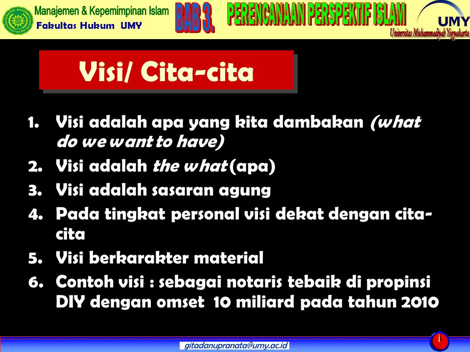 Visi/ Cita-cita Visi adalah apa yang kita dambakan (what do we want to have) Visi adalah the what (apa)