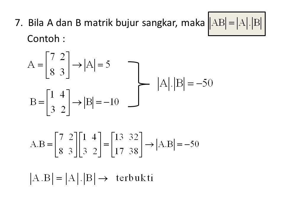 7. Bila A dan B matrik bujur sangkar, maka Contoh :