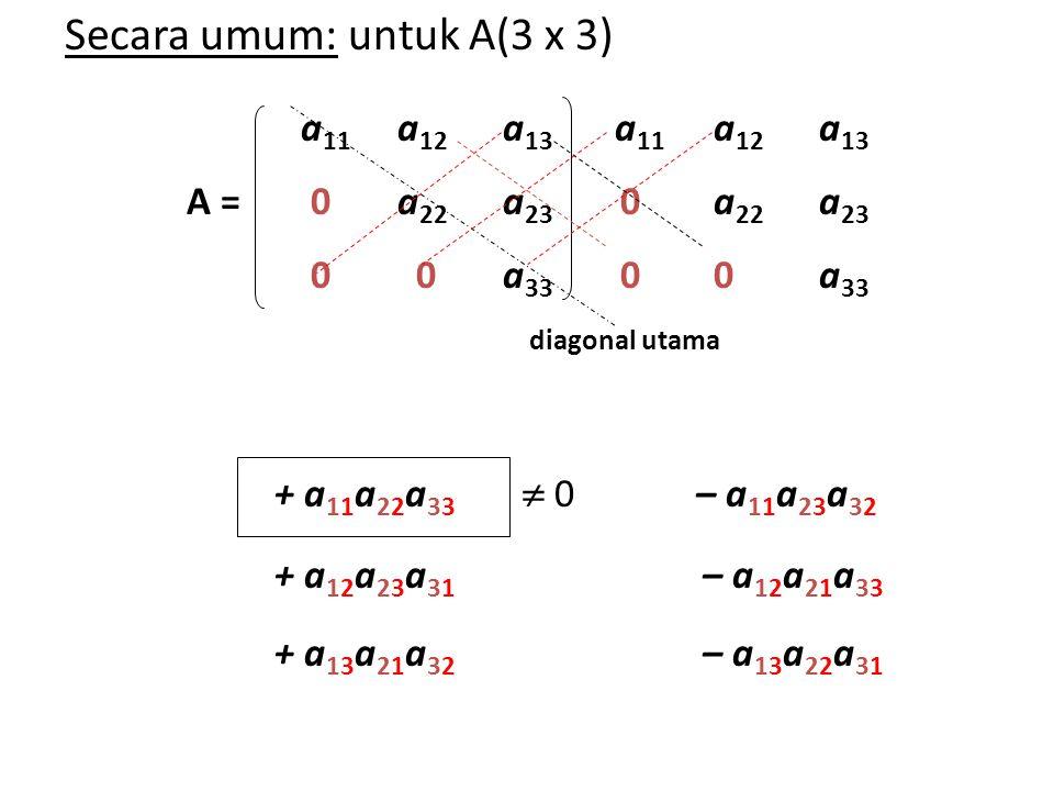 + a11a22a33  0 – a11a23a32 Secara umum: untuk A(3 x 3)