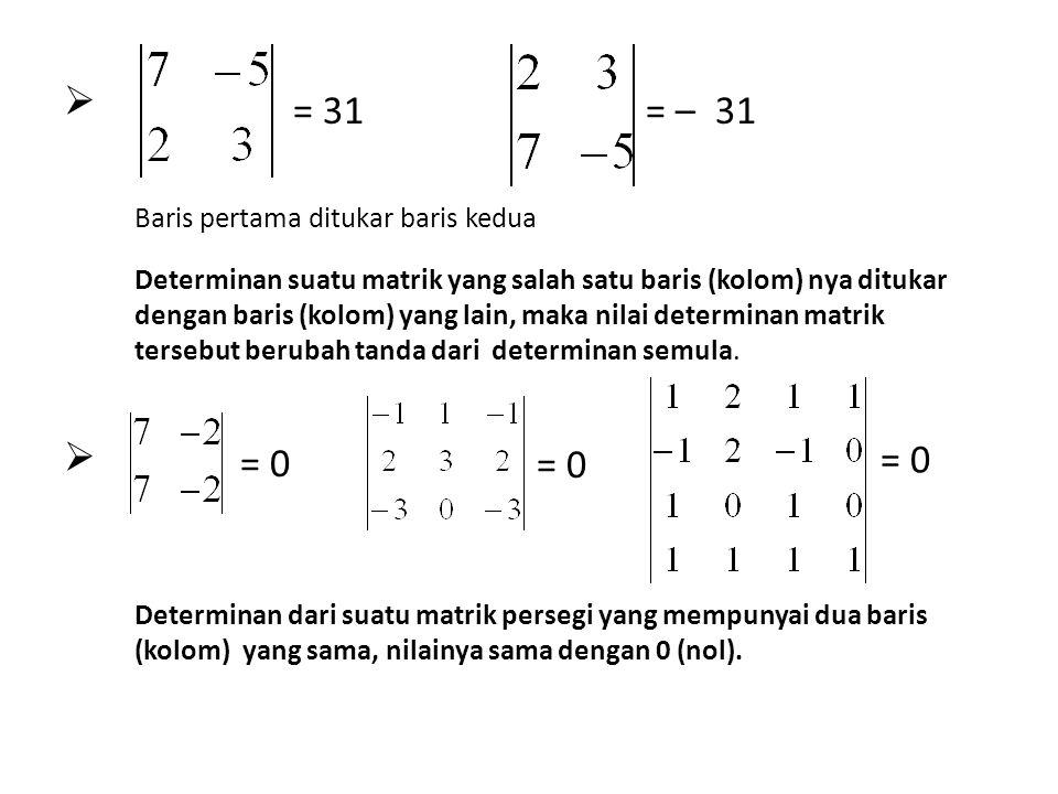 = 31 = – 31 = 0 = 0 = 0 Baris pertama ditukar baris kedua