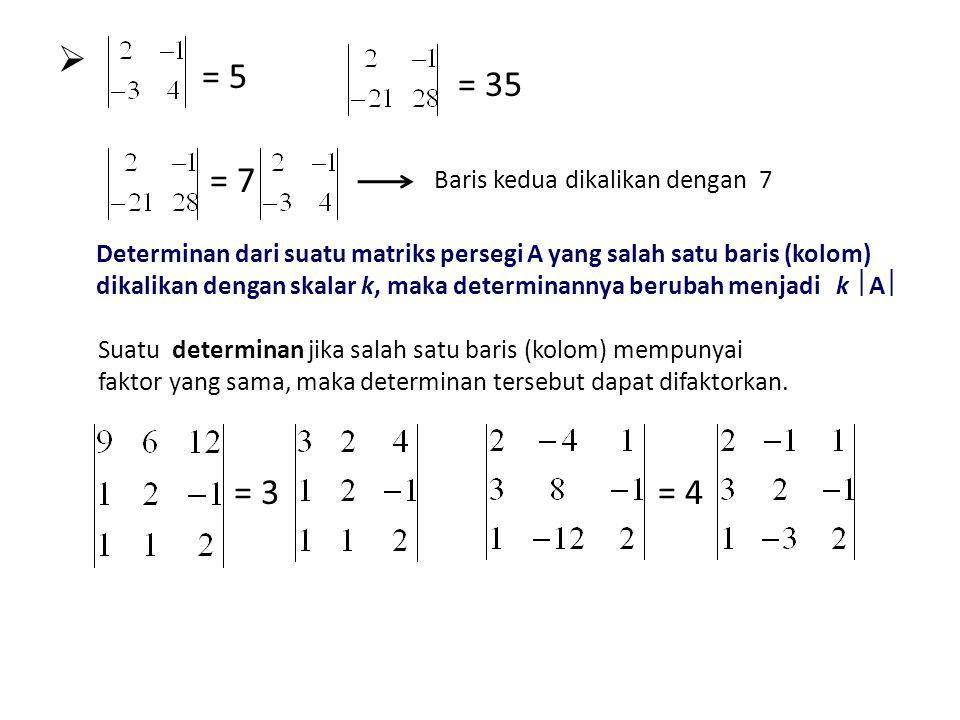 = 5 = 35 = 7 = 3 = 4 Baris kedua dikalikan dengan 7