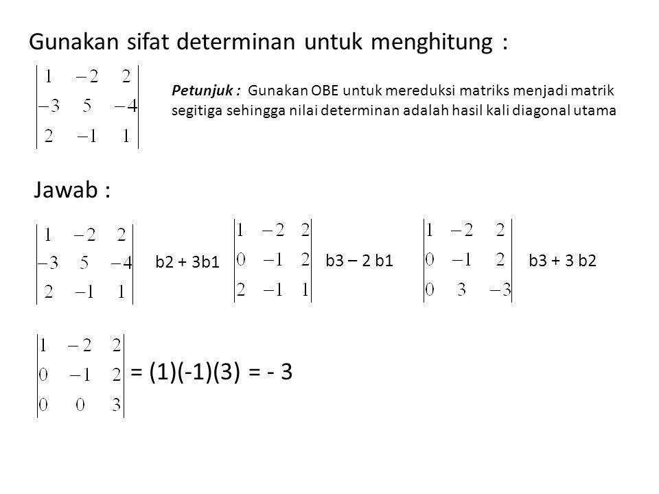 Gunakan sifat determinan untuk menghitung :