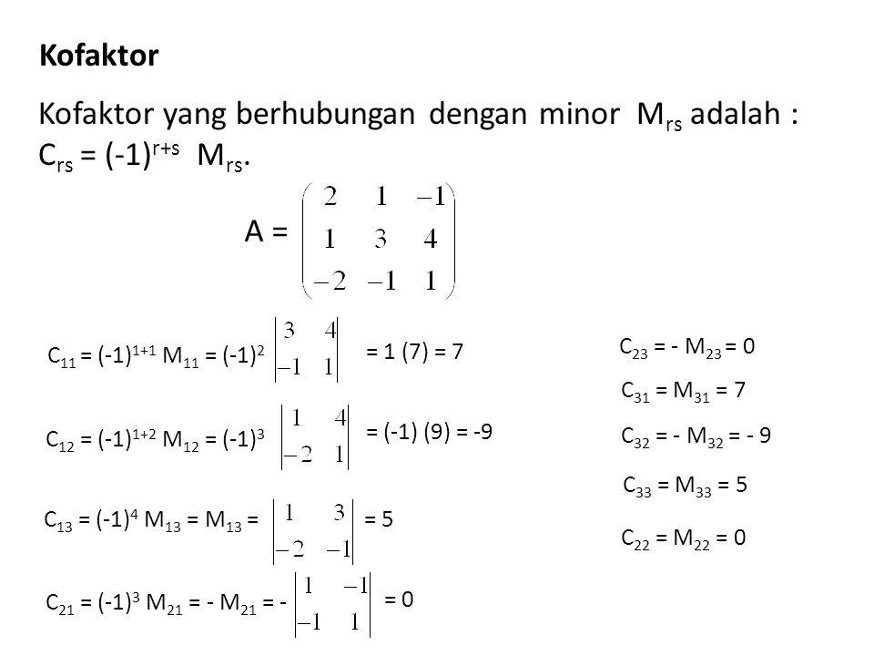 Kofaktor yang berhubungan dengan minor Mrs adalah : Crs = (-1)r+s Mrs.