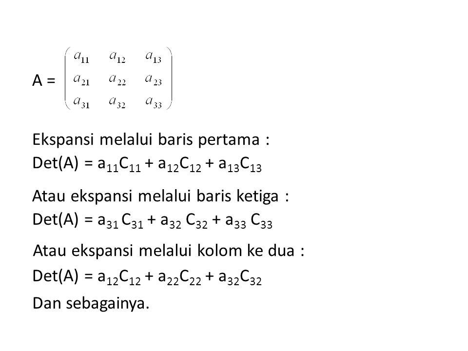 A = Ekspansi melalui baris pertama : Det(A) = a11C11 + a12C12 + a13C13. Atau ekspansi melalui baris ketiga :