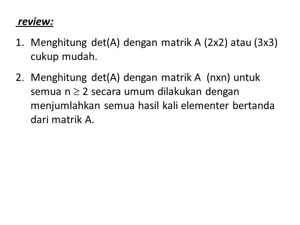 review: Menghitung det(A) dengan matrik A (2x2) atau (3x3) cukup mudah.