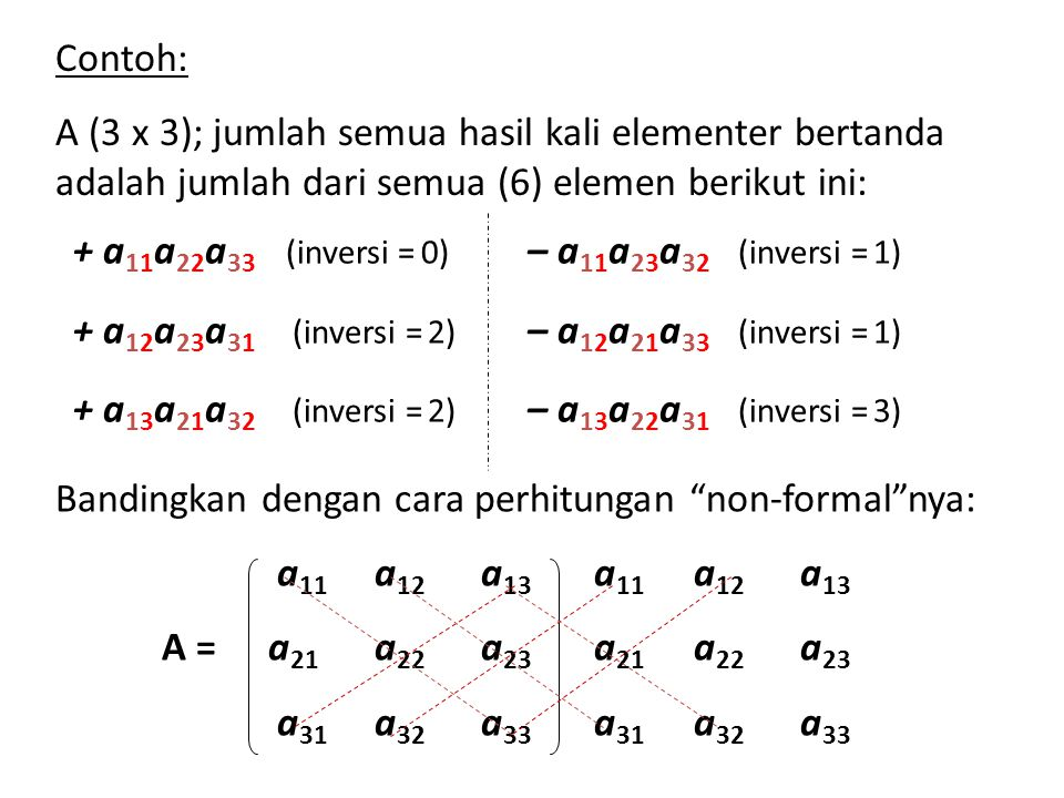 Contoh: A (3 x 3); jumlah semua hasil kali elementer bertanda adalah jumlah dari semua (6) elemen berikut ini: