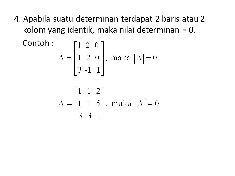 4. Apabila suatu determinan terdapat 2 baris atau 2 kolom yang identik, maka nilai determinan = 0.