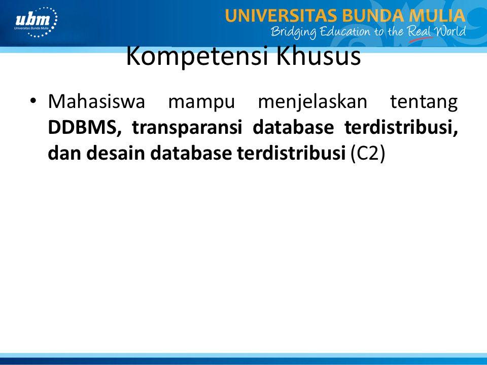 Kompetensi Khusus Mahasiswa mampu menjelaskan tentang DDBMS, transparansi database terdistribusi, dan desain database terdistribusi (C2)