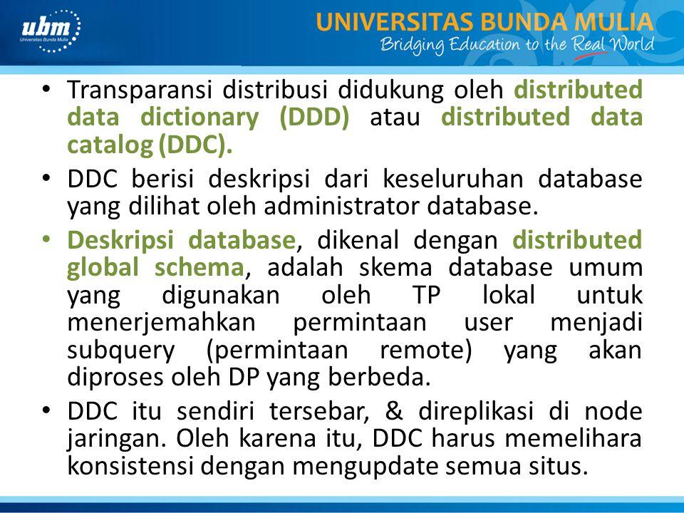 Transparansi distribusi didukung oleh distributed data dictionary (DDD) atau distributed data catalog (DDC).