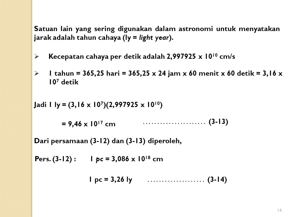 Satuan lain yang sering digunakan dalam astronomi untuk menyatakan jarak adalah tahun cahaya (ly = light year).