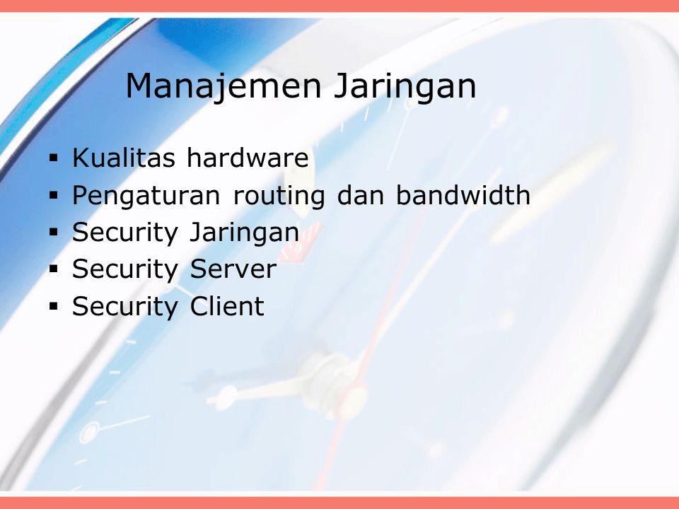 Manajemen Jaringan Kualitas hardware Pengaturan routing dan bandwidth