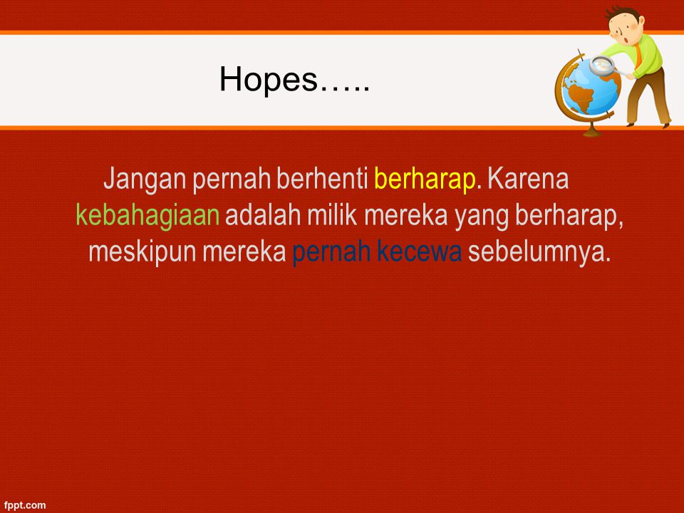 Hopes….. Jangan pernah berhenti berharap.
