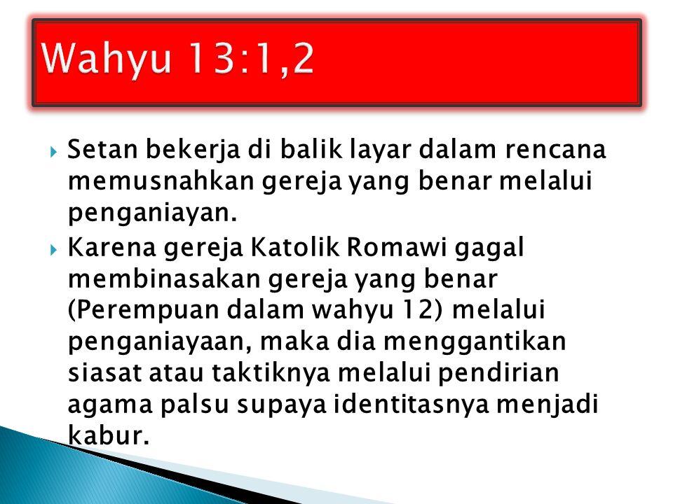 Wahyu 13:1,2 Setan bekerja di balik layar dalam rencana memusnahkan gereja yang benar melalui penganiayan.