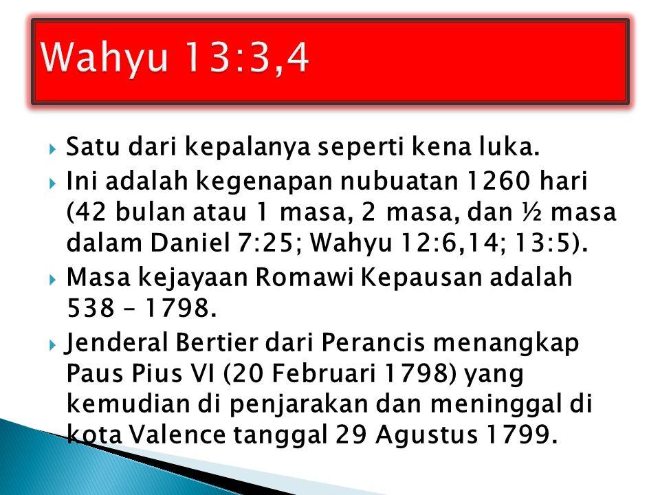 Wahyu 13:3,4 Satu dari kepalanya seperti kena luka.