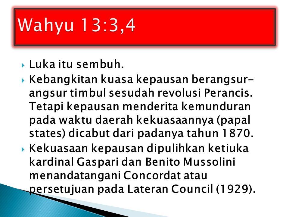 Wahyu 13:3,4 Luka itu sembuh.