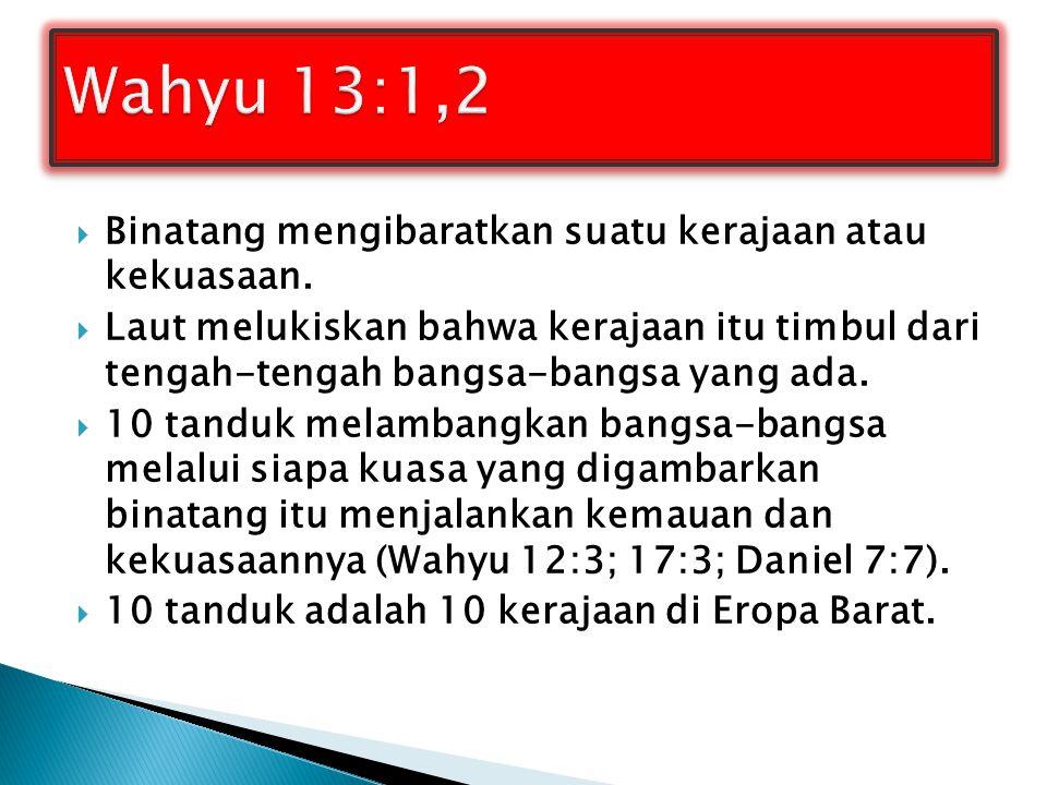 Wahyu 13:1,2 Binatang mengibaratkan suatu kerajaan atau kekuasaan.