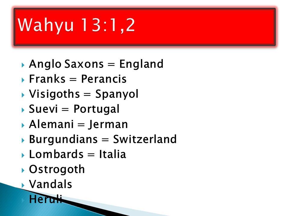 Wahyu 13:1,2 Anglo Saxons = England Franks = Perancis
