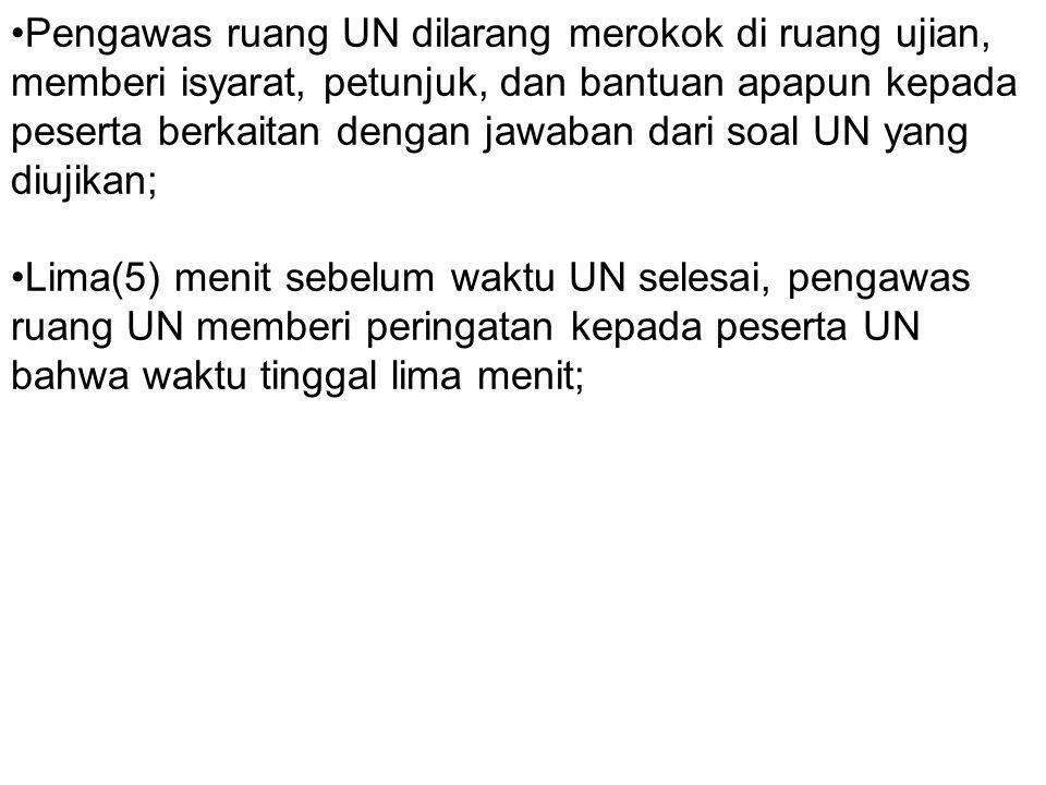 Pengawas ruang UN dilarang merokok di ruang ujian, memberi isyarat, petunjuk, dan bantuan apapun kepada peserta berkaitan dengan jawaban dari soal UN yang diujikan;