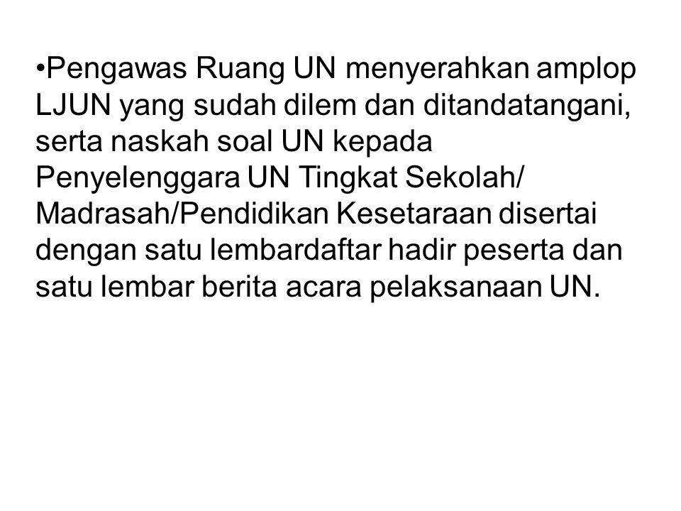 Pengawas Ruang UN menyerahkan amplop LJUN yang sudah dilem dan ditandatangani, serta naskah soal UN kepada Penyelenggara UN Tingkat Sekolah/ Madrasah/Pendidikan Kesetaraan disertai dengan satu lembardaftar hadir peserta dan satu lembar berita acara pelaksanaan UN.