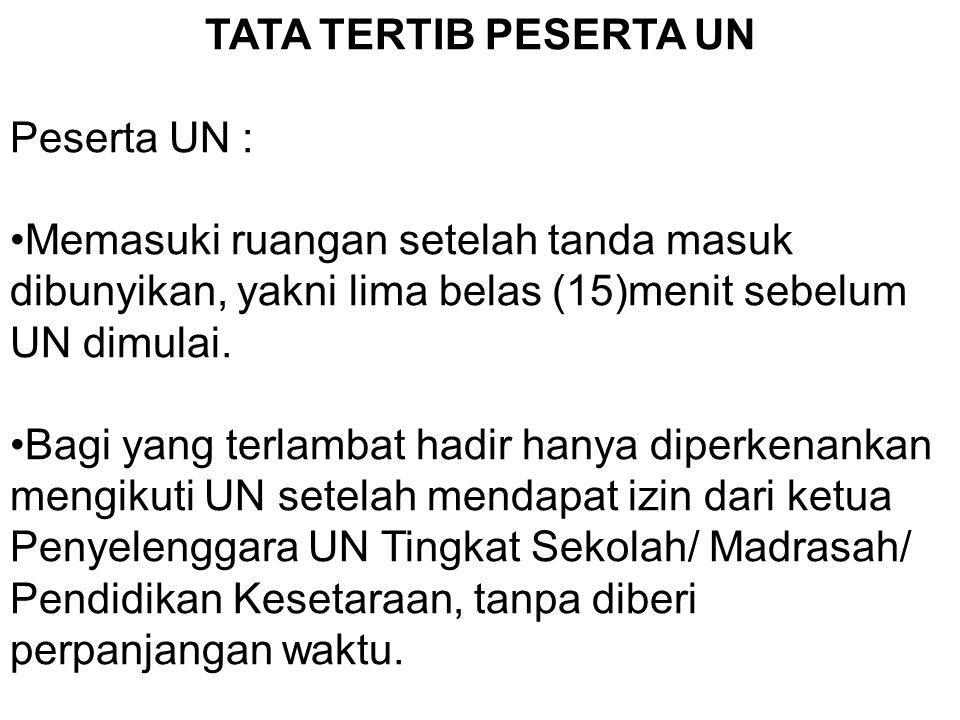 TATA TERTIB PESERTA UN Peserta UN : Memasuki ruangan setelah tanda masuk dibunyikan, yakni lima belas (15)menit sebelum UN dimulai.