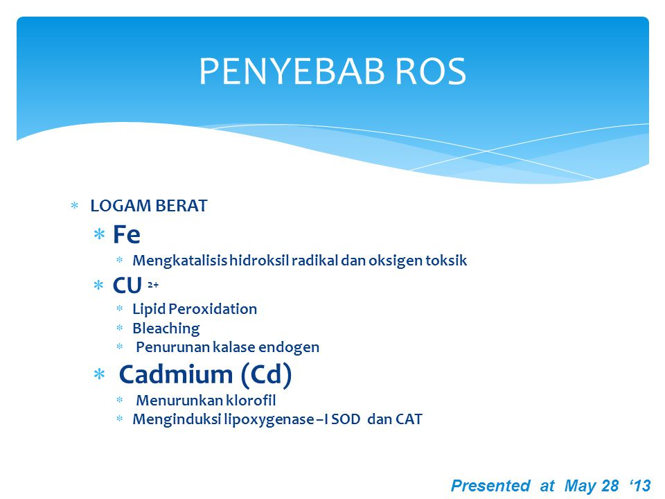 PENYEBAB ROS Fe Cadmium (Cd) CU 2+ LOGAM BERAT Presented at May 28 '13