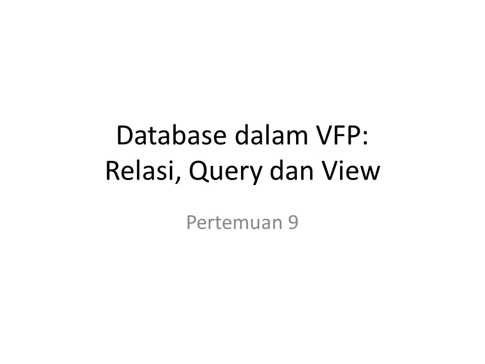 Database dalam VFP: Relasi, Query dan View
