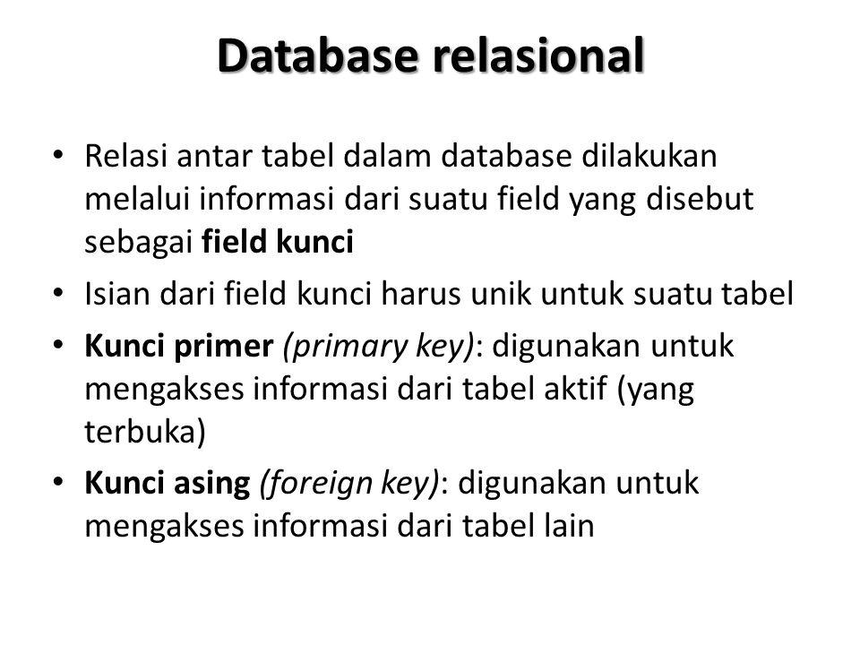 Database relasional Relasi antar tabel dalam database dilakukan melalui informasi dari suatu field yang disebut sebagai field kunci.